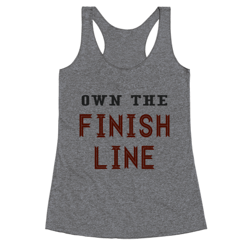 Own The Finish Line Racerback Tank Top