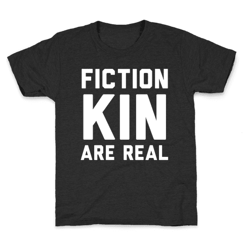 Fictionkin Are Real Kids T-Shirt