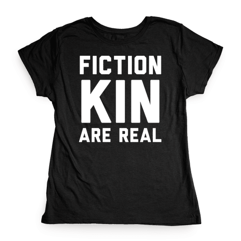 Fictionkin Are Real Womens T-Shirt