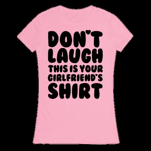 Don't Laugh Womens T-Shirt
