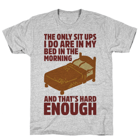 The Only Sit Ups I Do are in My Bed Mens T-Shirt