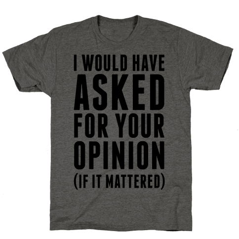 I Would Have Asked For Your Opinion (If It Mattered)