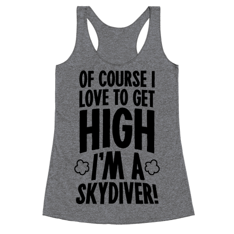 Of Course I Love To Get High (I'm A Skydiver) Racerback Tank Top