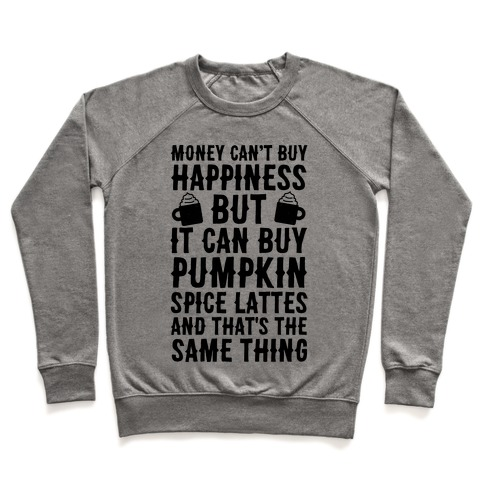 Money Can't Buy Happiness But It Can Buy Pumpkin Spice Latte Pullover