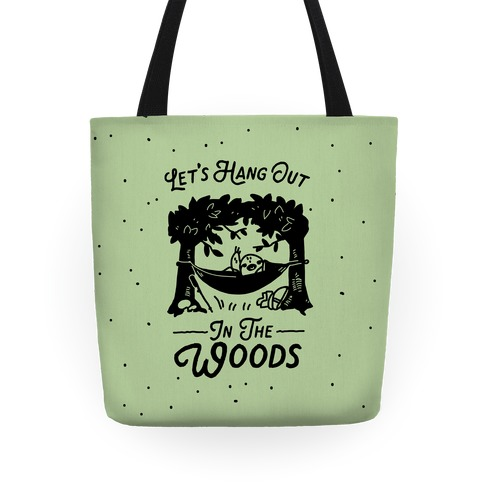 Let's Hang Out in the Woods Tote
