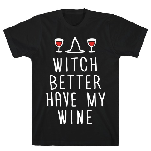 Witch Better Have My Wine T-Shirt