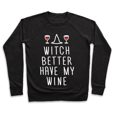 Witch Better Have My Wine Pullover
