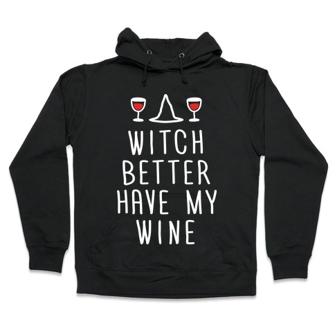 Witch Better Have My Wine Hooded Sweatshirt