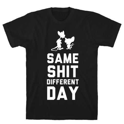 Same Shit Different Day Mens T-Shirt