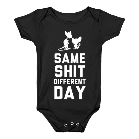 Same Shit Different Day Baby Onesy