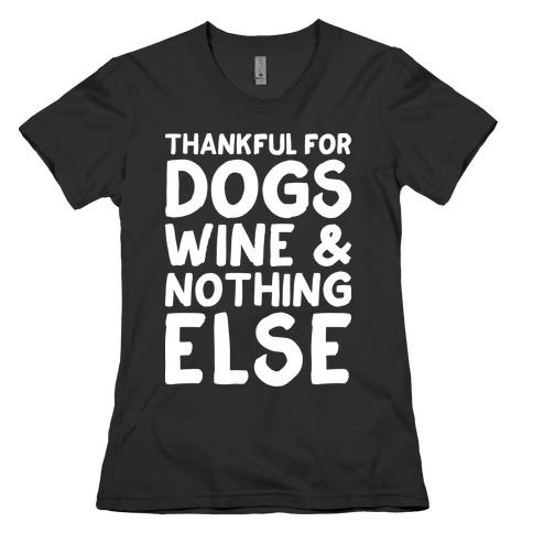 Thankful For Dogs And Wine Womens T-Shirt