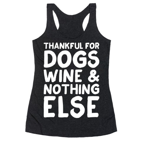 Thankful For Dogs And Wine Racerback Tank Top