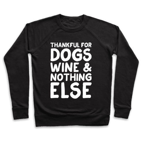 Thankful For Dogs And Wine Pullover