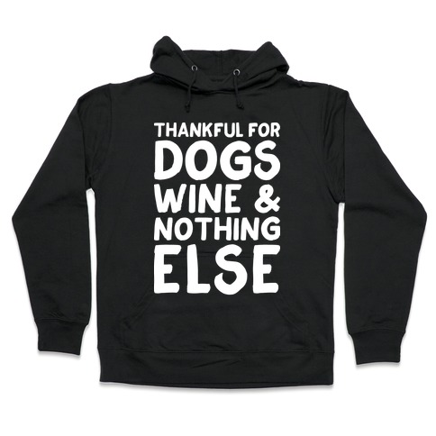Thankful For Dogs And Wine Hooded Sweatshirt