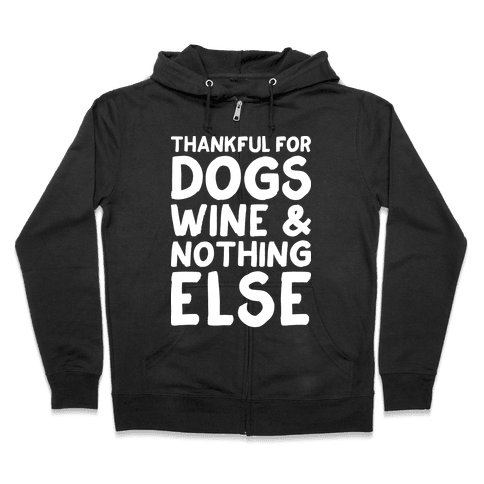 Thankful For Dogs And Wine Zip Hoodie