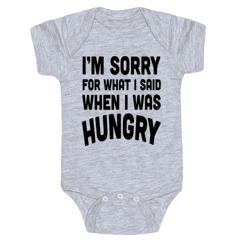 I'm Sorry For What I Said When I Was Hungry Baby Onesy