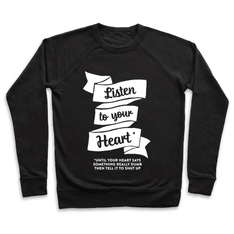 Listen to Your Heart (Until It Says Something Really Dumb) Pullover