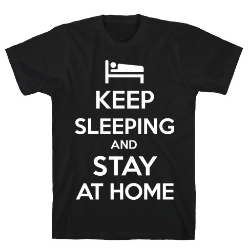 Keep Sleeping and Stay Home Mens T-Shirt