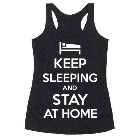 Keep Sleeping and Stay Home Racerback Tank Top