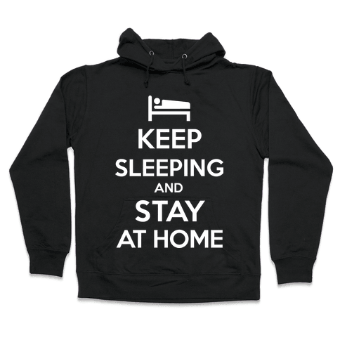 Keep Sleeping and Stay Home Hooded Sweatshirt