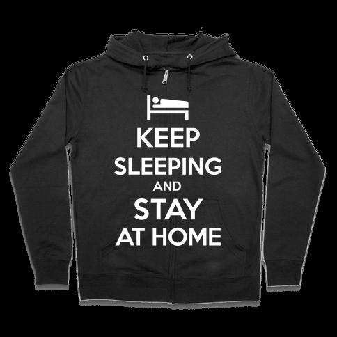 Keep Sleeping and Stay Home Zip Hoodie