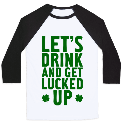 Let's Drink And Get Lucked Up Baseball Tee