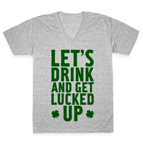 Let's Drink And Get Lucked Up V-Neck Tee Shirt