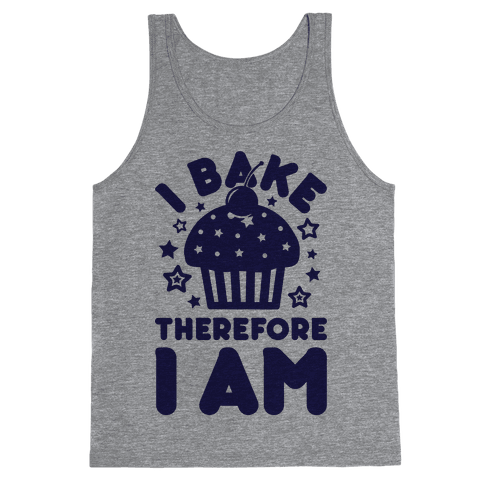 I Bake Therefore I Am Tank Top