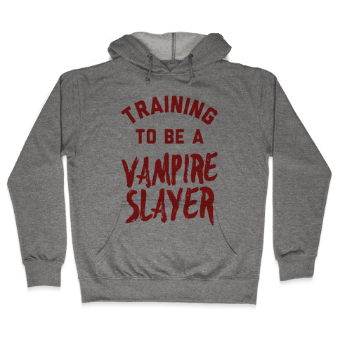 Training To Be A Vampire Slayer Hooded Sweatshirt