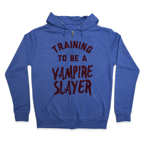 Training To Be A Vampire Slayer Zip Hoodie