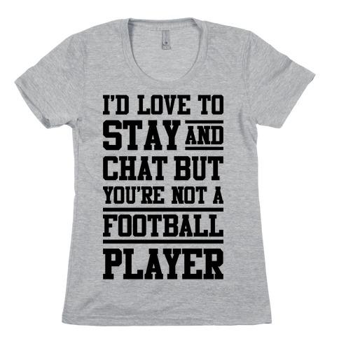 But You're Not A Football Player Womens T-Shirt