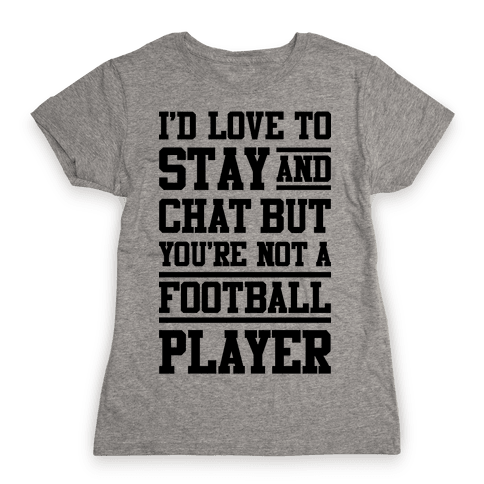 But You're Not A Football Player Womens T-Shirt