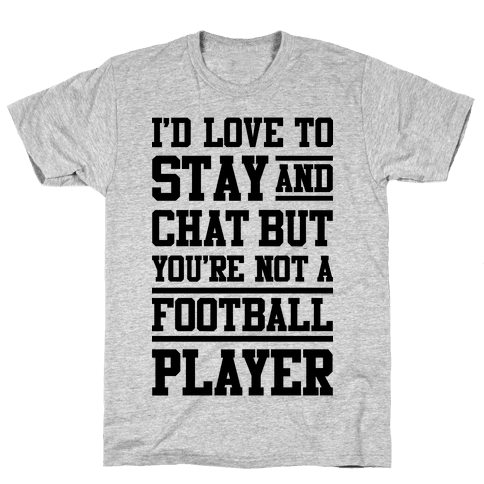 But You're Not A Football Player Mens T-Shirt