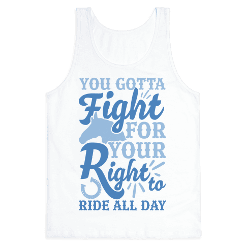 You Gotta Fight For Your Right To Ride All Day Tank Top