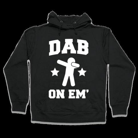 Dab on Em' Hooded Sweatshirt