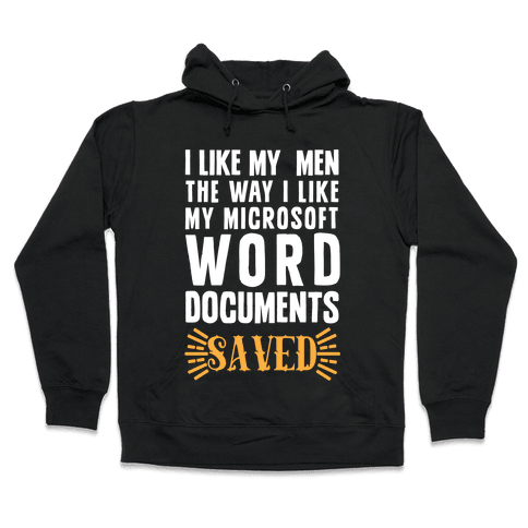 I Like My Men The Way I Like My Microsoft Word Documents: SAVED Hooded Sweatshirt