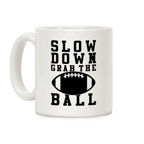 Slow Down Grab The Ball Coffee Mug