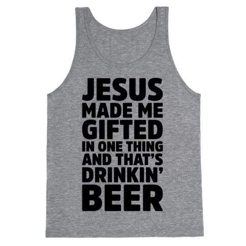 Jesus Made Me Gifted in Drinking Beer Tank Top