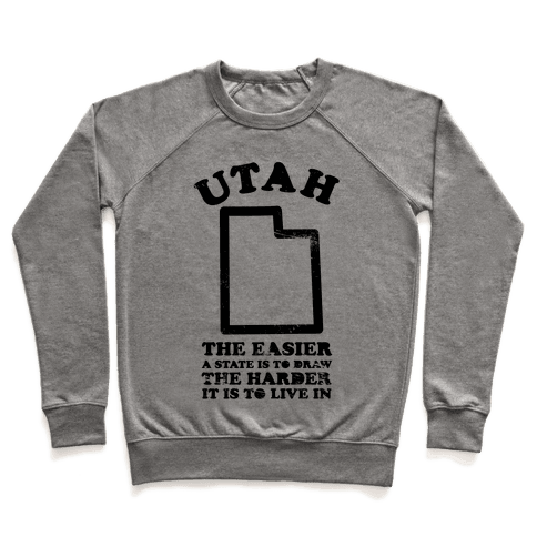 Utah The Easier A State Is To Draw Pullover