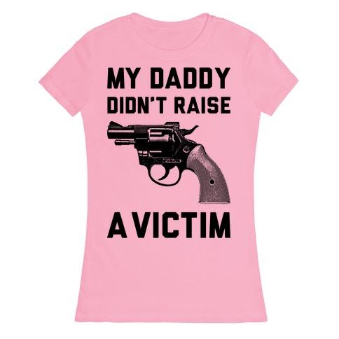 Daddy Didn't Raise A Victim Womens T-Shirt