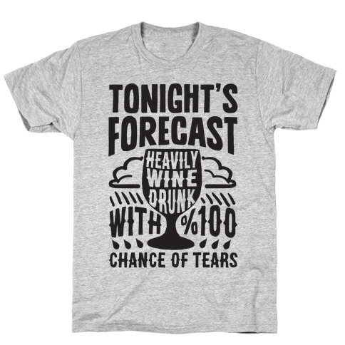 Tonight's Forecast Heavily Wine Drunk With %100 Chance Of Tears T-Shirt