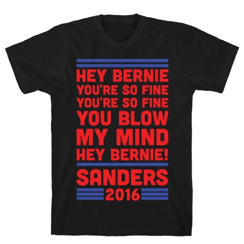 Hey Bernie You're So Fine You Blow My Mind Mens T-Shirt