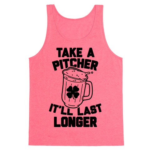 Take A Pitcher It'll Last Longer Tank Top