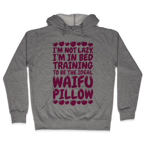 Waifu Pillow In Training Hooded Sweatshirt