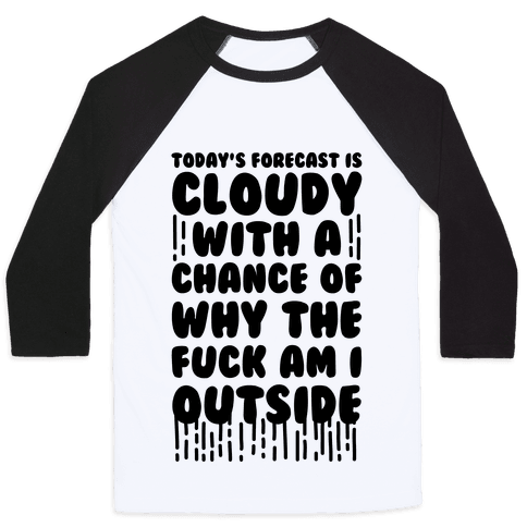 Cloudy With A Chance Of Why The F*** Am I Outside Baseball Tee