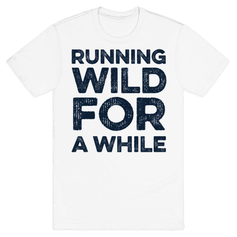 Running Wild For A While Mens T-Shirt