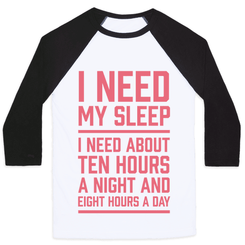 I Need My Sleep Baseball Tee