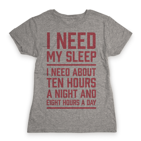 I Need My Sleep Womens T-Shirt