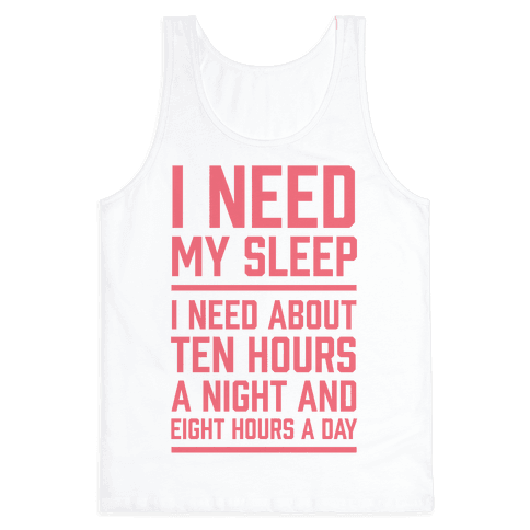 I Need My Sleep Tank Top