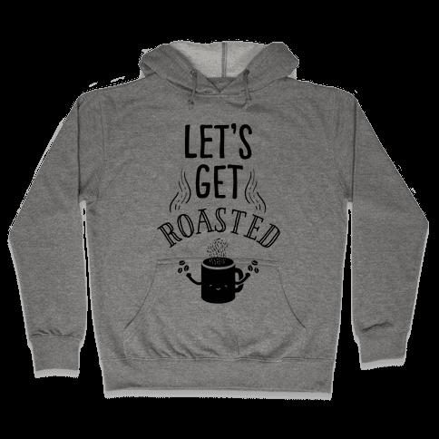 Let's Get Roasted Hooded Sweatshirt